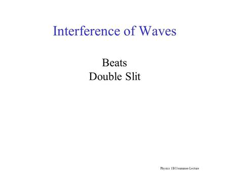 Physics 1B03summer-Lecture 10 Interference of Waves Beats Double Slit.