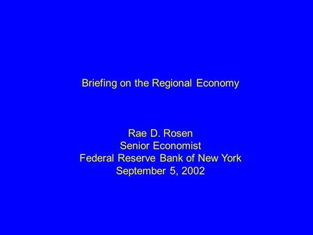 Briefing on the Regional Economy Rae D. Rosen Senior Economist Federal Reserve Bank of New York September 5, 2002.