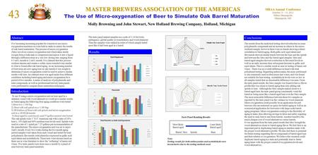 43 MASTER BREWERS ASSOCIATION OF THE AMERICAS MBAA Annual Conference October 13 – 15, 2011 Hilton Minneapolis Minneapolis, MN The Use of Micro-oxygenation.