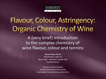 A (very brief) introduction to the complex chemistry of wine flavour, colour and tannins.