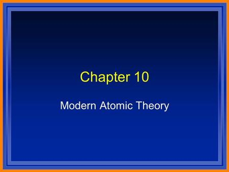 Chapter 10 Modern Atomic Theory. Greek Idea l Democritus and Leucippus l Matter is made up of indivisible particles l Dalton - one type of atom for each.