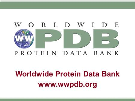 Worldwide Protein Data Bank www.wwpdb.org. Worldwide Protein Data Bank www.wwpdb.org History of the PDB  1970s  Community discussions about how to establish.