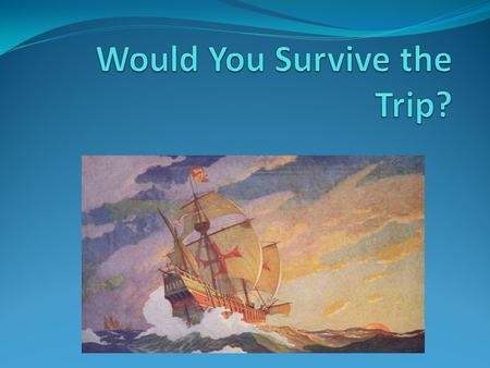 Ship Would you choose…. Large well-built ship that has never crossed the Atlantic Smaller ship with an experienced yet unfriendly crew Smaller ship with.