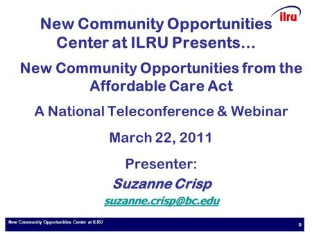 New Community Opportunities Center at ILRU 0 New Community Opportunities Center at ILRU Presents… New Community Opportunities from the Affordable Care.