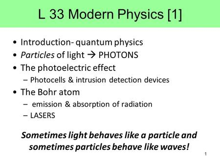 L 33 Modern Physics [1] Introduction- quantum physics Particles of light  PHOTONS The photoelectric effect –Photocells & intrusion detection devices The.