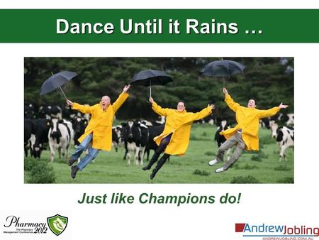 Dance Until it Rains … Just like Champions do!. Champions …