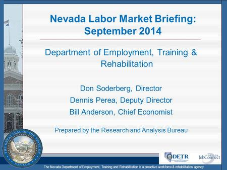 The Nevada Department of Employment, Training and Rehabilitation is a proactive workforce & rehabilitation agency Nevada Labor Market Briefing: September.