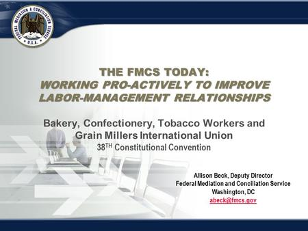 THE FMCS TODAY: WORKING PRO-ACTIVELY TO IMPROVE LABOR-MANAGEMENT RELATIONSHIPS THE FMCS TODAY: WORKING PRO-ACTIVELY TO IMPROVE LABOR-MANAGEMENT RELATIONSHIPS.