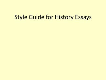 Style Guide for History Essays. Formatting 12 point font Double or one-and-a-half spaced.