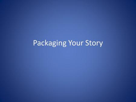 Packaging Your Story.