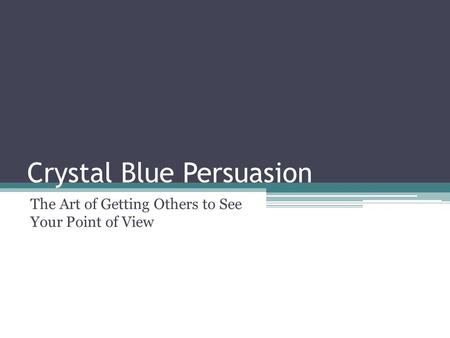 Crystal Blue Persuasion The Art of Getting Others to See Your Point of View.