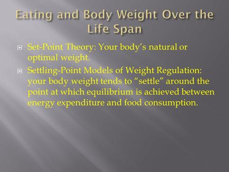 " Set-Point Theory: Your body's natural or optimal weight.  Settling-Point Models of Weight Regulation: your body weight tends to ""settle"" around the."