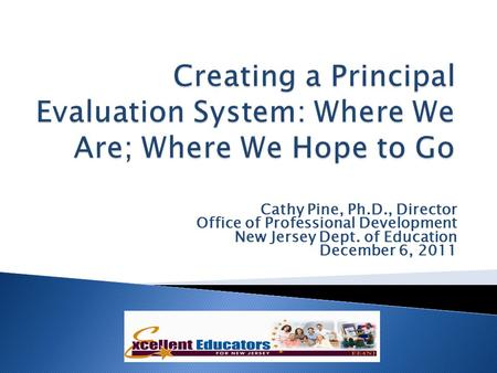 Cathy Pine, Ph.D., Director Office of Professional Development New Jersey Dept. of Education December 6, 2011.