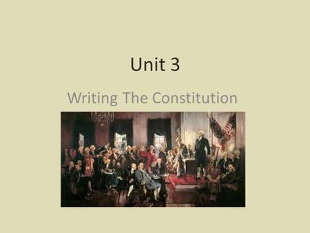 Unit 3 Writing The Constitution. 8.1A Identify major eras in history Constitutional Era Philadelphia Convention 1787 Great Compromise Three-fifths Compromise.