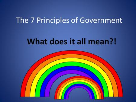 The 7 Principles of Government What does it all mean?!