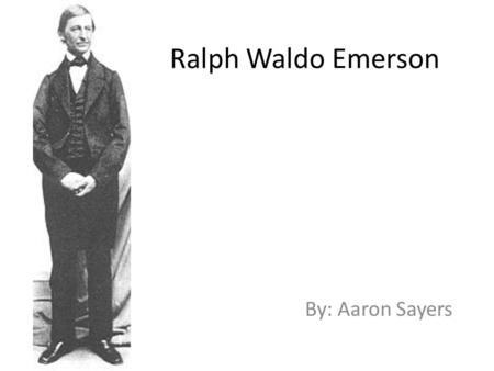 Ralph Waldo Emerson By: Aaron Sayers. Summary Background Information Why was Ralph Waldo Emerson important? Important Dates His criticism of American.