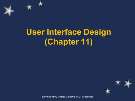 Developed by Reneta Barneva, SUNY Fredonia User Interface Design (Chapter 11)