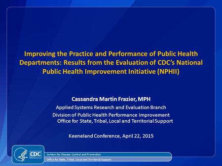 Improving the Practice and Performance of Public Health Departments: Results from the Evaluation of CDC's National Public Health Improvement Initiative.