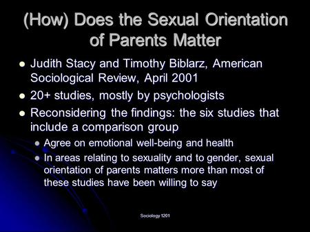 Sociology 1201 (How) Does the Sexual Orientation of Parents Matter Judith Stacy and Timothy Biblarz, American Sociological Review, April 2001 Judith Stacy.