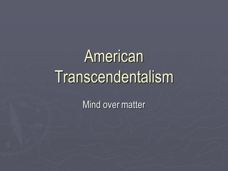 American Transcendentalism Mind over matter. Commonalities ► Wrote non-fiction ► Essay, diary, and sermon ► Not art, not argument, but much of it was.