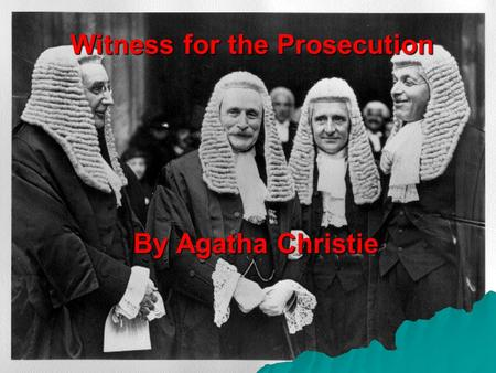 Witness for the Prosecution By Agatha Christie. Leonard Vole  The young man, 27, accused of murder.