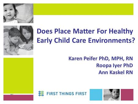 Karen Peifer PhD, MPH, RN Roopa Iyer PhD Ann Kaskel RN Does Place Matter For Healthy Early Child Care Environments?