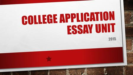 COLLEGE APPLICATION ESSAY UNIT 2015. THE BASICS: 5 ESSAYS 4 INFORMAL: DUE: AUGUST 19/20 DUE: AUGUST 27 DUE: SEPTEMBER 1 DUE SEPTEMBER 8 1 FORMAL: DUE: