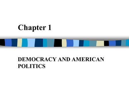 Chapter 1 DEMOCRACY AND AMERICAN POLITICS. The Struggle for African- American Voting Rights The right to vote in meaningful elections is fundamental to.