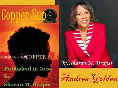 Copper Sun Andrea Golden Published in 2006 by Sharon M. Draper By Sharon M. Draper.