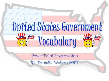 United States Government Vocabulary PowerPoint Presentation By: Danielle Walters 2007.
