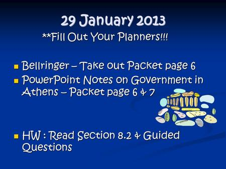 29 January 2013 **Fill Out Your Planners!!! **Fill Out Your Planners!!! Bellringer – Take out Packet page 6 Bellringer – Take out Packet page 6 PowerPoint.