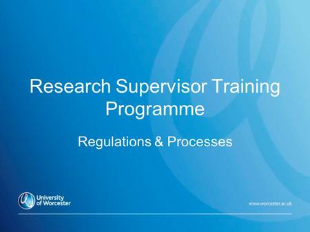Research Supervisor Training Programme Regulations & Processes.