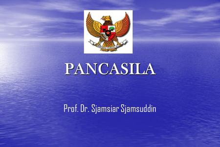 PANCASILA Prof. Dr. Sjamsiar Sjamsuddin. Competence will be achieved : Students can define the notion of Pancasila Students can define the notion of Pancasila.