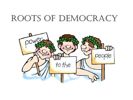 Roots of Democracy. Read Introduction Write Democracy is Read Take a Guess Write each one and make an educated guess as to each's meaning Read Consent.