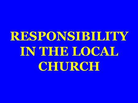 RESPONSIBILITY IN THE LOCAL CHURCH. Romans 16:16 Antioch (Acts 13:1) Corinth (1 Corinthians 1:2) Cenchrea (Romans 16:1) Philippi (Philippians 1:1) Ephesus.