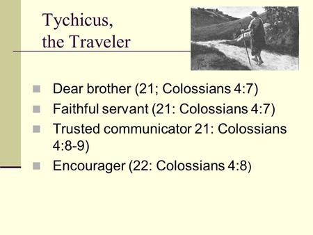 Tychicus, the Traveler Dear brother (21; Colossians 4:7)