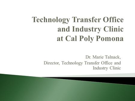 Dr. Marie Talnack, Director, TechnologyTransfer Office and Industry Clinic.