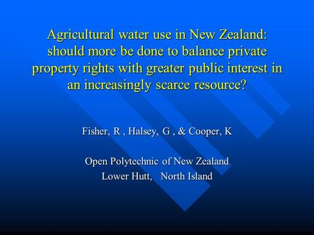 Agricultural water use in New Zealand: should more be done to balance private property rights with greater public interest in an increasingly scarce resource?