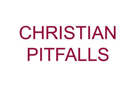 CHRISTIAN PITFALLS. Pitfall—An unsuspected difficulty, danger, or error that one may fall into. I Peter 5:8 Be sober, be watchful. Your adversary the.