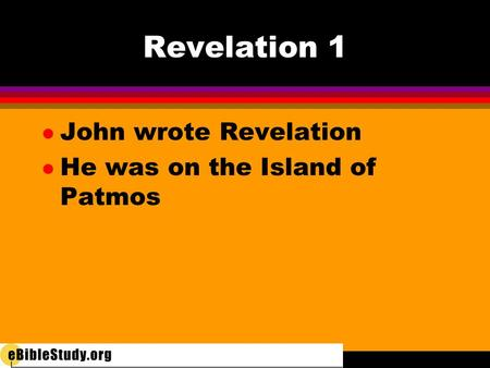 Revelation 1 l John wrote Revelation l He was on the Island of Patmos.