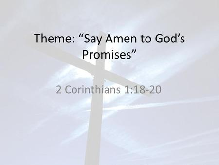 "Theme: ""Say Amen to God's Promises"" 2 Corinthians 1:18-20."