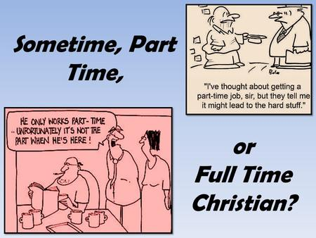 Sometime, Part Time, or Full Time Christian?. Sometime, Part Time, or Full Time Christian? Zephaniah 1:12 Zephaniah 1:12 12 At that time I will search.