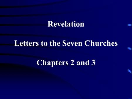 Revelation Letters to the Seven Churches Chapters 2 and 3.