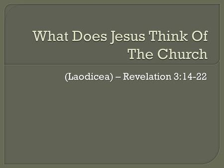 (Laodicea) – Revelation 3:14-22.  So far, we've considered the churches of… Ephesus (Rev. 2:1-7) Ephesus (Rev. 2:1-7) Smyrna (Rev. 2:8-11) Smyrna (Rev.