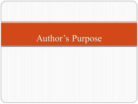 Author's Purpose. Author's purpose is what an author is trying to accomplish through the text.