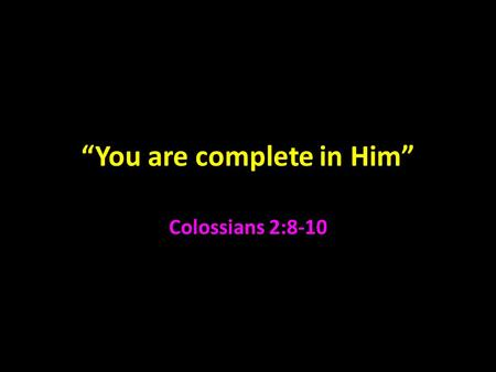 """You are complete in Him"" Colossians 2:8-10. Colossians Colossae was in Asia near Laodicea 4:16 Paul was never there 2:1; Acts 19:8-10 Started by Epaphras."