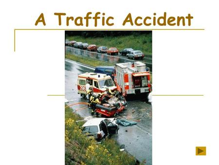 A Traffic Accident. The clouds were black and heavy with rain. John was at the bus stop, waiting for the bus.