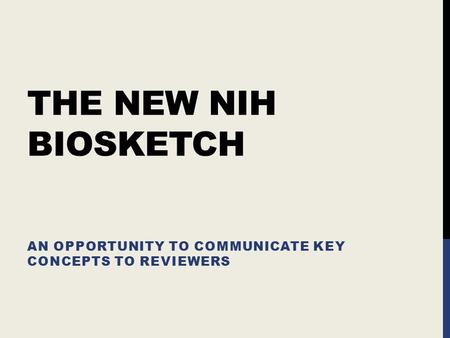 THE NEW NIH BIOSKETCH AN OPPORTUNITY TO COMMUNICATE KEY CONCEPTS TO REVIEWERS.