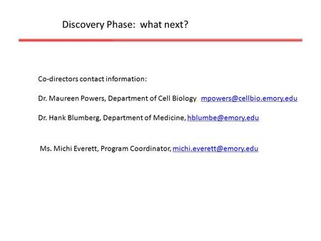 Discovery Phase: what next? Co-directors contact information: Dr. Maureen Powers, Department of Cell Biology,