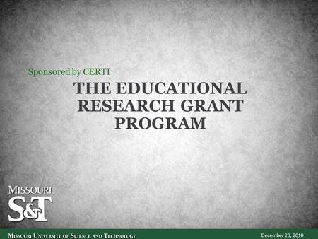 THE EDUCATIONAL RESEARCH GRANT PROGRAM Sponsored by CERTI December 20, 2010.